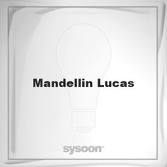 Mandellin Lucas: Page about Mandellin Lucas #member #website #sysoon #about