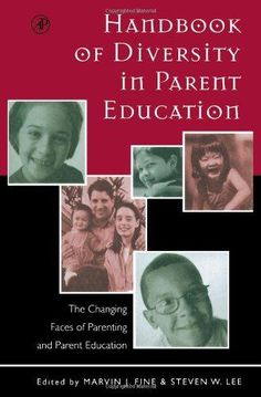 Handbook of diversity in parent education : the changing faces of parenting and parent education / edited by Marvin J. Fine, Steven W. Lee