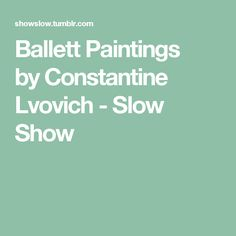 Ballett Paintings by Constantine Lvovich - Slow Show