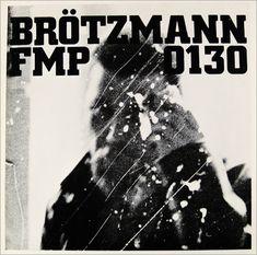 """Peter Brötzmann: FMP 0130   [12"""" LP] 1973 -Design; Peter Brötzmann"""