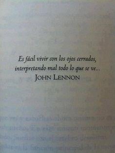 """""""Es fácil vivir con los ojos cerrados, interpretando mal todo lo que se ve""""  John Lennon"""