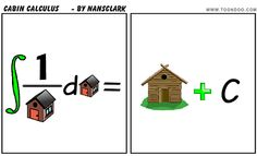 CABIN CALCULUS - CARTOON THURSDAY What do you get when you integrate one over cabin? A natural log cabin, of course...plus a constant.