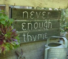 There's Never Enough Thyme...garden sign