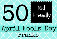 50 April Fools Day Pranks for Kids - Family friendly & kid approved!