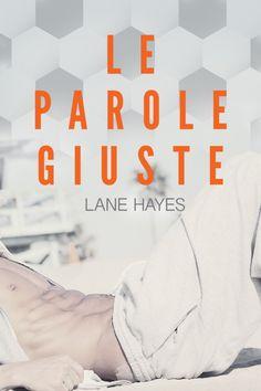 Titolo: Le parole giuste Autore:  Lane Hayes Serie:  Giusto o sbagliato Traduzione: Veronica Zana Cover Artist:  Aaron Anderson Casa E...