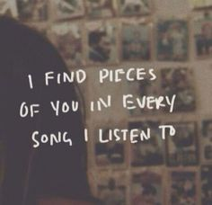 i find pieces of you in every song i listen