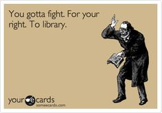 You gotta fight. For your right... To library!      And library for your right to fight.