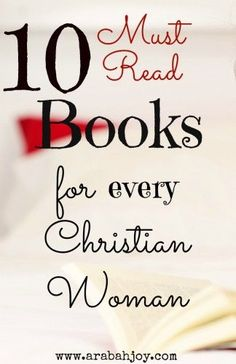 Besides the Bible, what ONE book do you think every Christian woman should read? Here are 10 must read books. I think these are essential reading for any Christian woman. (They have all changed me in some profound way!)