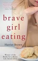 Brave Girl Eating: The Inspirational True Story of One Family's Battle with Anorexia (Book) by Harriet Brown (2013): Waterstones.com