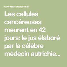 Les cellules cancéreuses meurent en 42 jours: le jus élaboré par le célèbre médecin autrichien va détruire les cellules cancéreuses - Santé Nutrition