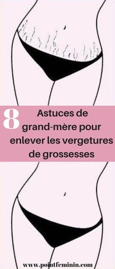 8 tips from the grandmother for removing stretch marks - masque - Pregnancy White Stretch Marks, Stretch Mark Removal, Feeling Nauseous, New Mums, Anti Cellulite, Loose Weight, Skin Problems, Perfect Body, Body Care
