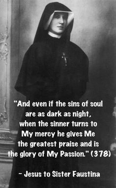 "From the book ""Divine Mercy in my Soul"" the Diary of Sister Faustina Kowalska available from the Marians of the Immaculate Conception in Worcester, MA..."