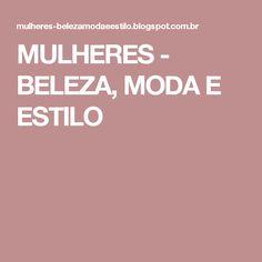 MULHERES - BELEZA, MODA E ESTILO