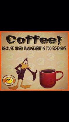 Coffee! Because anger management is too expensive…