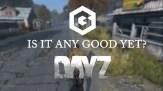 DayZ - Is It Any Good Yet? https://www.youtube.com/watch?v=nwIZL7L0-5M