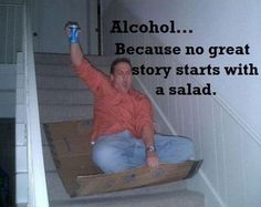 alcohol. because no good story started with salad.