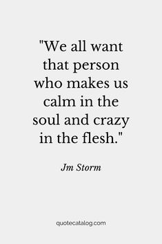 Jm Storm Quote - We all want that person who makes us cal. Cute Love Quotes, Love Quotes For Her, Love Quotes For Him Boyfriend, Lesbian Love Quotes, Meaningful Love Quotes, Simple Love Quotes, Love Quotes For Him Romantic, Soulmate Love Quotes, Deep Quotes About Love