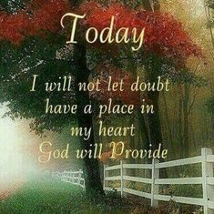 FAITH Today I will not let doubt have a place in my heart God will provide Faith Prayer, My Prayer, Faith In God, Prayer Board, Religious Quotes, Spiritual Quotes, Faith Quotes, Bible Quotes, Qoutes