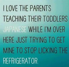 Ok, so I'm not a parent yet, but this is totally what my life would be, lol