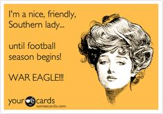just created my first e-card...I'm a nice, friendly, Southern lady... until football season begins! WAR EAGLE!!!