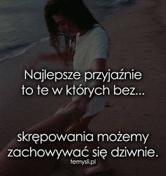 Najlepsze przyjaźnie to te w których bez... Sad Quotes, Daily Quotes, Motivational Quotes, Life Quotes, Inspirational Quotes, Positive Words, Man Humor, Quotations, Texts