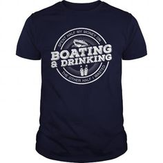 I Love Spent My Half Money On Boating And Drinking Boat Shirts & Tees
