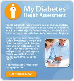 My Diabetes Health Assessment. If you are living with Type 2 diabetes use this quick assessment tool to evaluate your risk for heart attack and stroke over the next 10 years.