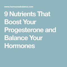 9 Nutrients That Boost Your Progesterone and Balance Your Hormones Low Estrogen, Estrogen Dominance, Progesterone Deficiency, Polycystic Ovarian Syndrome, Hormonal Acne, Growth Hormone, Hormone Imbalance, Hormone Balancing, Homemade Skin Care