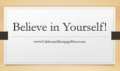 Believe in Yourself! - Inspirational Quote - http://californiamortgagehero.com/believe-inspirational-quote/