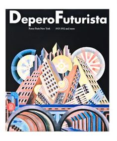 """Depero Futurista: Rome-Paris-New York 1915-1932 and more"""