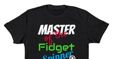 Master Spinner - Show the world how good you are with the Fidget Spinner. What better way to show how good you are with the Fidget Spinner, then with a T-Shirt. Not just become the Master,...