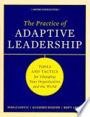The practice of adaptive leadership : tools and tactics for changing your organization and the world. Heifetz, Ronald A,