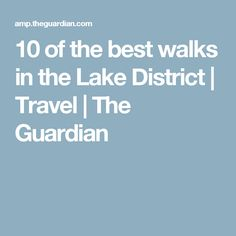 10 of the best walks in the Lake District   Travel   The Guardian