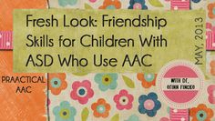 Fresh Look: Friendship Skills for Children With ASD Who Use AAC
