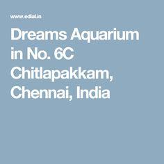 Dreams Aquarium in No. 6C Chitlapakkam, Chennai, India