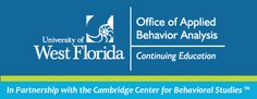 behavior.uwf.edu Instant-Access and Affordable Online CE courses in partnership with the Cambridge Center for Behavioral Studies