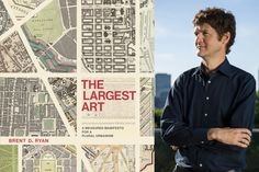 """Brent D. Ryan, an associate professor of urban design and public policy in MIT's Department of Urban Studies and Planning, has detailed his perspective on urban design in a new book, """"The Largest Art: A Measured Manifesto for a Plural Urbanism,"""" recently published by the MIT Press."""