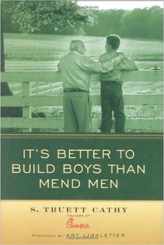 It's Better to Build Boys than Mend Men: S Truett Cathy: 9781929619207: Amazon.com: Books