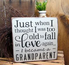 New Grandparent Gift, Mother's Day Gift, Grandparent Sign, Just When I Thought I Was Too Old To Fall In Love Again I Became A Grandparent