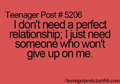 i just need someone who wont give up on me.