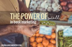 This might not be popular. It might not be what marketers are after. But it's true. It's the power of small. I'm writing this from an author's perspective, but the ...