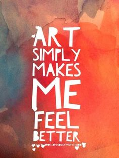 Art simply make me feel better. - Art simply make me feel better. Words Quotes, Wise Words, Life Quotes, Art Sayings, Bag Quotes, Happy Quotes, Wisdom Quotes, Quotes Quotes, Vie Motivation