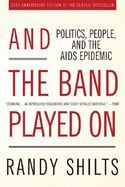 And the Band Played on: Politics, People, and the AIDS Epidemic by Randy Shilts - New, Rare & Used Books Online at Half Price Books Marketplace