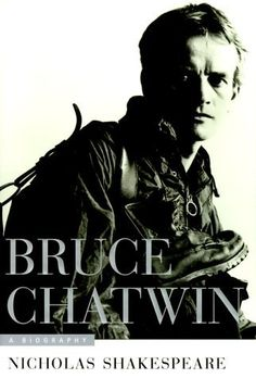 """Bruce Chatwin: A Biography"" (original title) by Nicholas Shakespeare, 1999; German: ""Bruce Chatwin"""