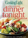 Cooking Light The Essential Dinner Tonight Cookbook: Over 350 Delicious, Easy, and Healthy Meals / http://www.fitrippedandhealthy.com/cooking-light-the-essential-dinner-tonight-cookbook-over-350-delicious-easy-and-healthy-meals/