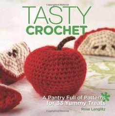 Tasty Crochet: A Pantry Full of Patterns for 33 Yummy Treats: Amazon.de: Rose Langlitz: Fremdsprachige Bücher