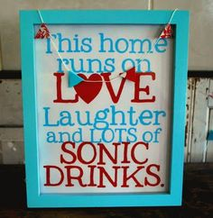 This home runs on Love Laughter and Lots of Sonic Drinks