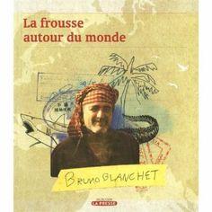 Voyage l  Bruno Blanchet l La frousse autour du monde I