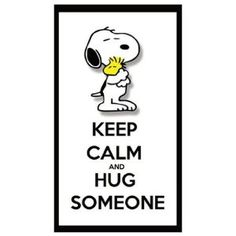 Snoopy & Woodstock: Keep calm & hug someone Snoopy Quotes Love, Snoopy Love, Charlie Brown And Snoopy, Snoopy And Woodstock, Snoopy Hug, Peanuts Quotes, Keep Calm Posters, Keep Calm Quotes, Images Snoopy