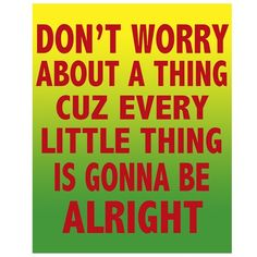 Don't Worry About A Thing - 8 x 10 Print with Bob Marley Song Lyric Quote - In Red, Yellow, and Green Song Lyric Quotes, Music Lyrics, Music Quotes, Music Songs, Life Quotes, Bob Marley Songs, Great Quotes, Inspirational Quotes, Play That Funky Music